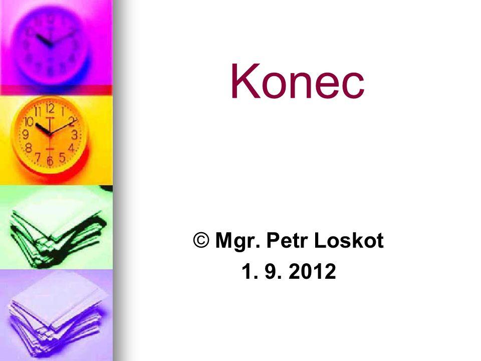 Konec © Mgr. Petr Loskot 1. 9. 2012