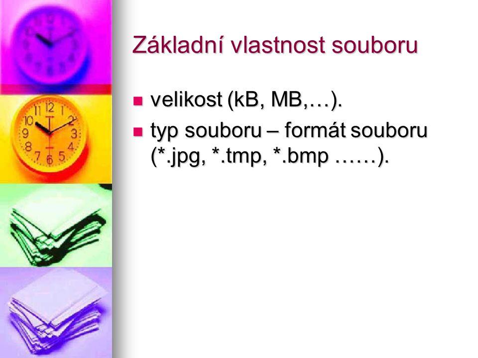 Základní vlastnost souboru velikost (kB, MB,…). velikost (kB, MB,…).