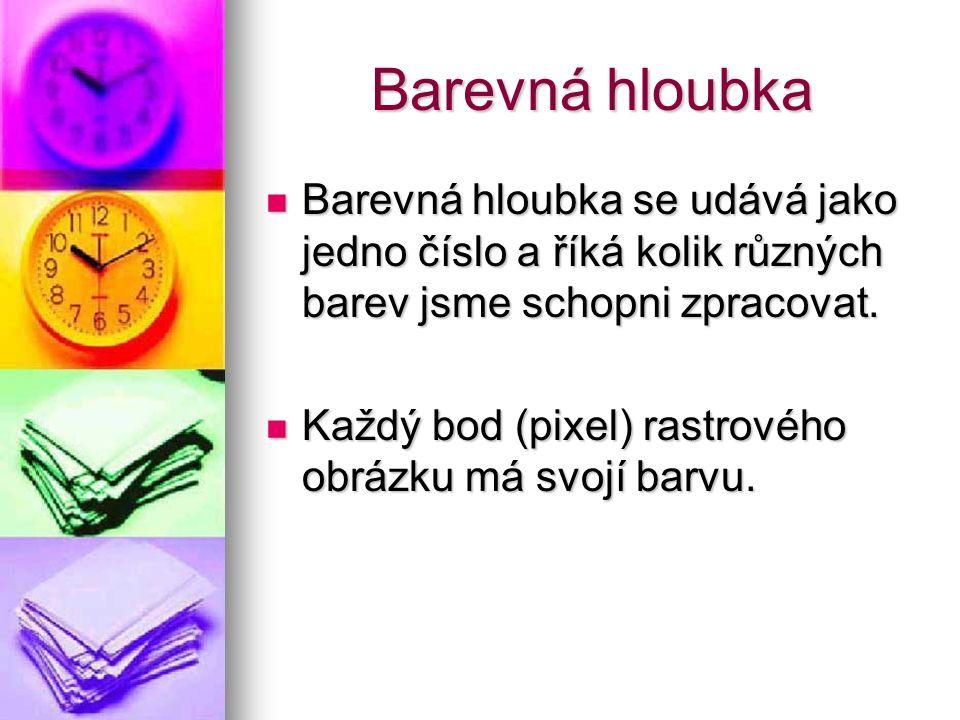 Barevná hloubka Barevná hloubka se udává jako jedno číslo a říká kolik různých barev jsme schopni zpracovat.