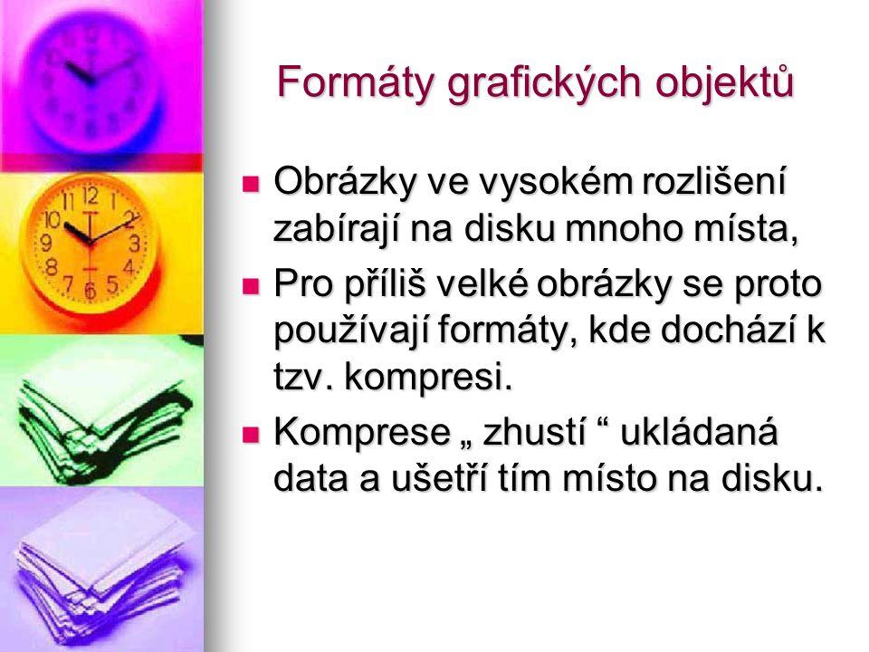 Formáty grafických objektů Obrázky ve vysokém rozlišení zabírají na disku mnoho místa, Obrázky ve vysokém rozlišení zabírají na disku mnoho místa, Pro příliš velké obrázky se proto používají formáty, kde dochází k tzv.