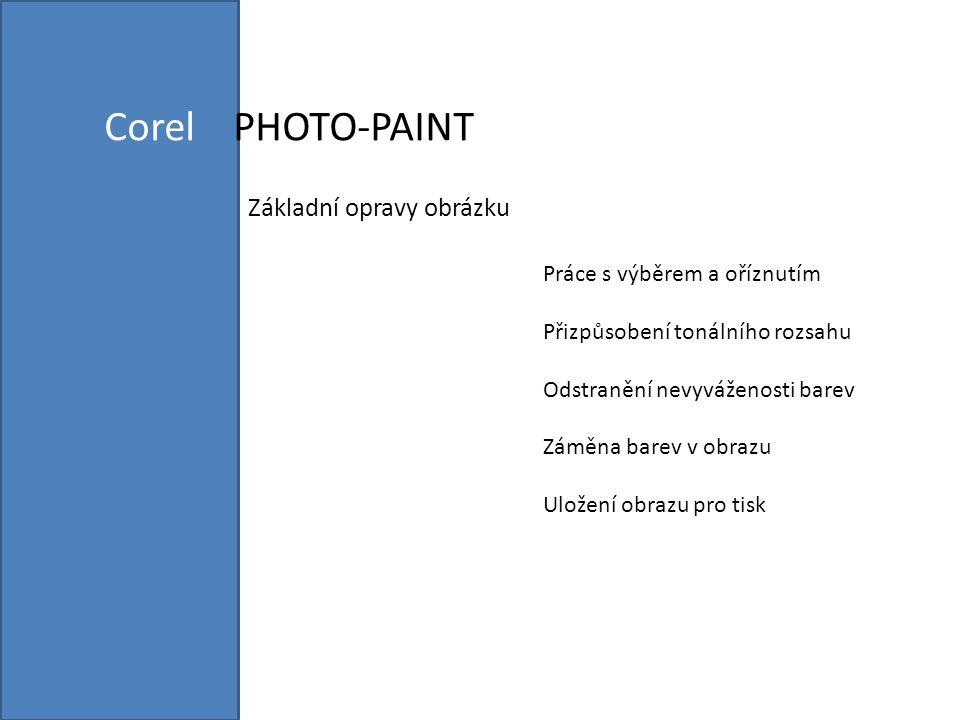 Corel PHOTO-PAINT Základní opravy obrázku Práce s výběrem a oříznutím Přizpůsobení tonálního rozsahu Odstranění nevyváženosti barev Záměna barev v obrazu Uložení obrazu pro tisk