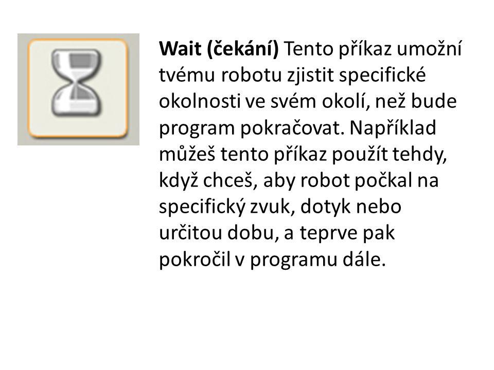 Wait (čekání) Tento příkaz umožní tvému robotu zjistit specifické okolnosti ve svém okolí, než bude program pokračovat.