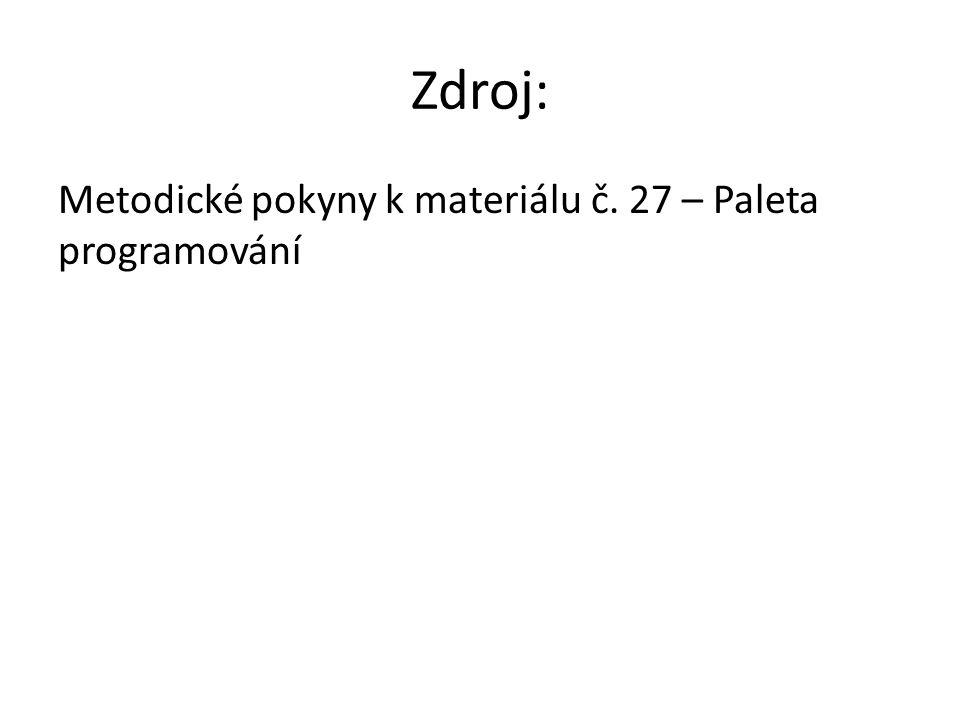 Zdroj: Metodické pokyny k materiálu č. 27 – Paleta programování