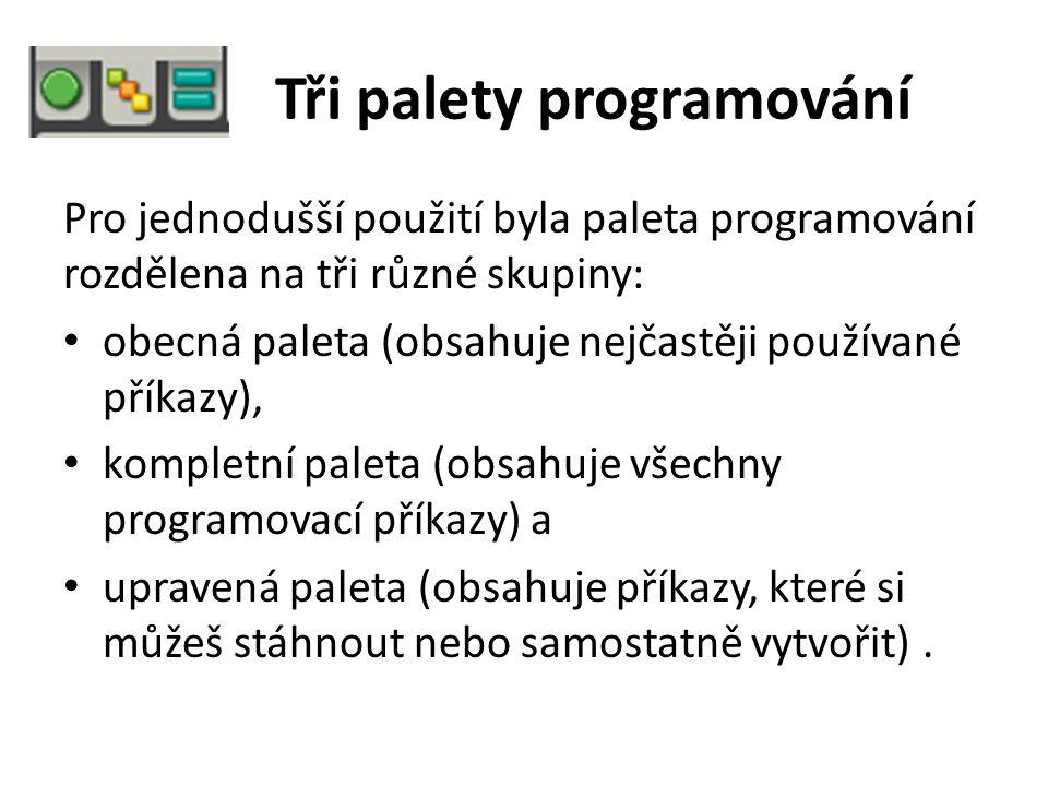 Tři palety programování Pro jednodušší použití byla paleta programování rozdělena na tři různé skupiny: obecná paleta (obsahuje nejčastěji používané příkazy), kompletní paleta (obsahuje všechny programovací příkazy) a upravená paleta (obsahuje příkazy, které si můžeš stáhnout nebo samostatně vytvořit).