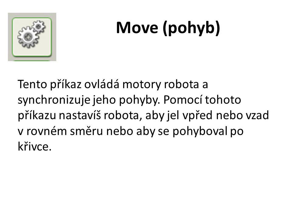 Move (pohyb) Tento příkaz ovládá motory robota a synchronizuje jeho pohyby.