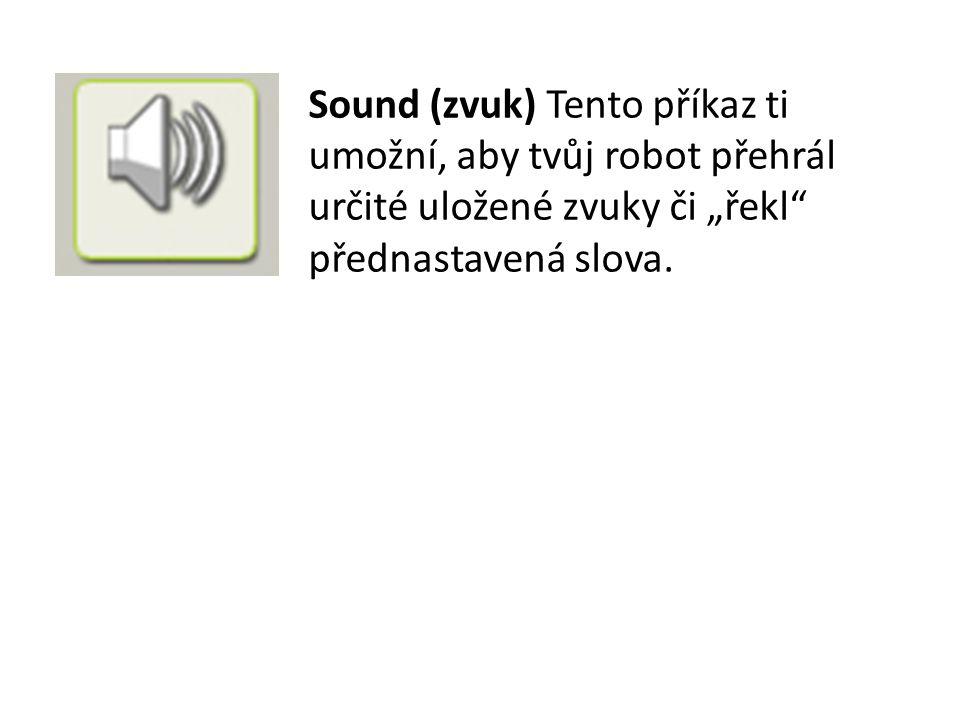 """Sound (zvuk) Tento příkaz ti umožní, aby tvůj robot přehrál určité uložené zvuky či """"řekl přednastavená slova."""