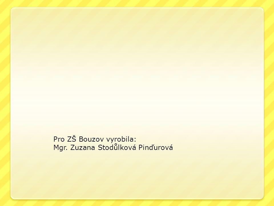 Pro ZŠ Bouzov vyrobila: Mgr. Zuzana Stodůlková Pinďurová