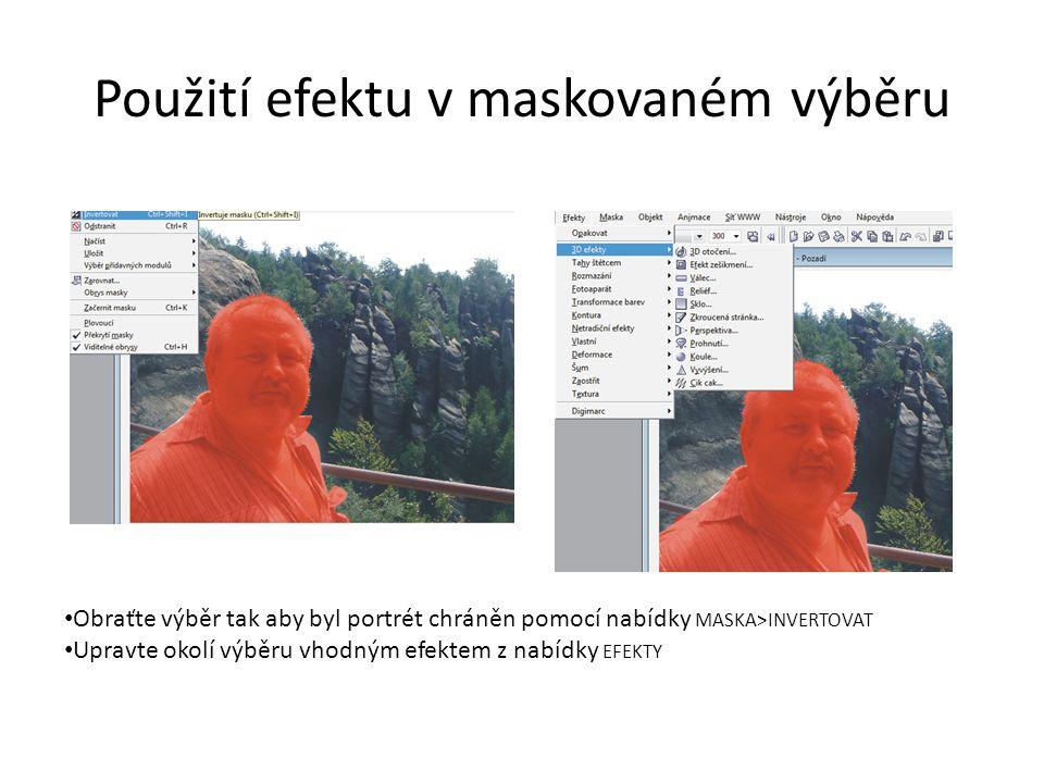 Použití efektu v maskovaném výběru Obraťte výběr tak aby byl portrét chráněn pomocí nabídky MASKA>INVERTOVAT Upravte okolí výběru vhodným efektem z nabídky EFEKTY
