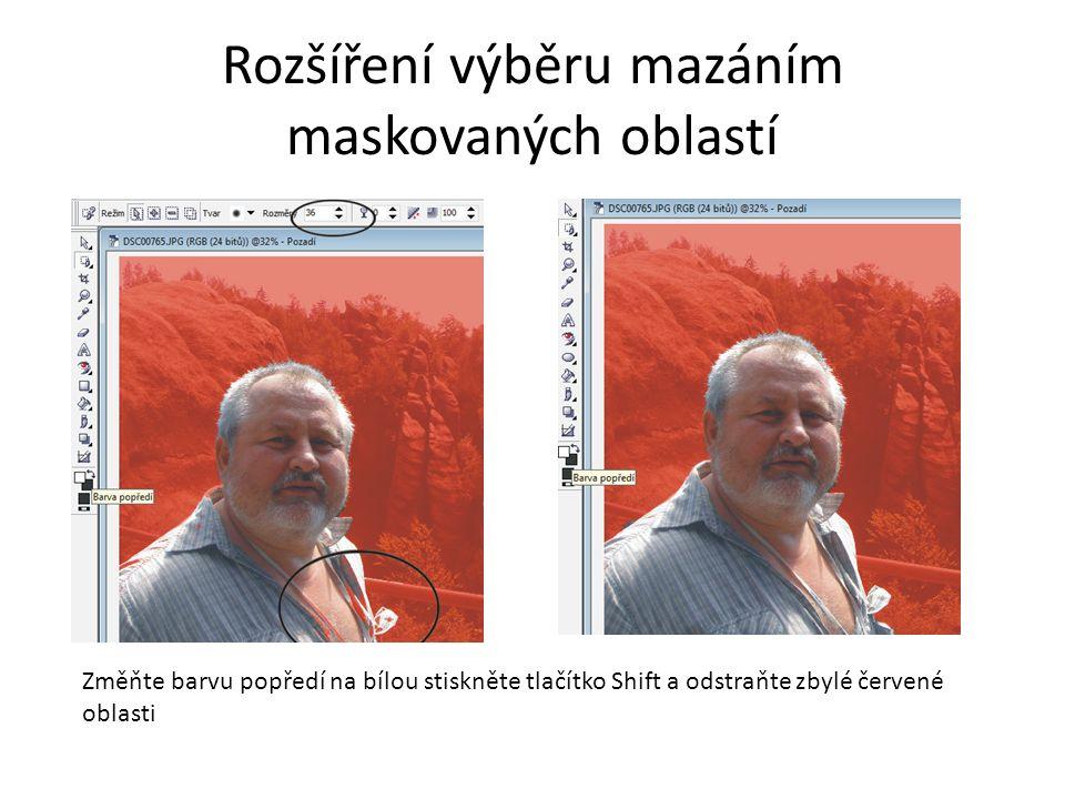 Rozšíření výběru mazáním maskovaných oblastí Změňte barvu popředí na bílou stiskněte tlačítko Shift a odstraňte zbylé červené oblasti
