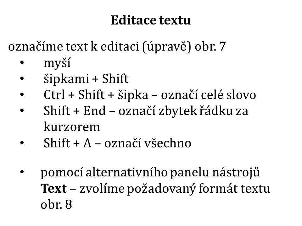 Editace textu označíme text k editaci (úpravě) obr. 7 myší šipkami + Shift Ctrl + Shift + šipka – označí celé slovo Shift + End – označí zbytek řádku
