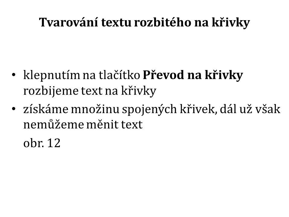 Tvarování textu rozbitého na křivky klepnutím na tlačítko Převod na křivky rozbijeme text na křivky získáme množinu spojených křivek, dál už však nemůžeme měnit text obr.