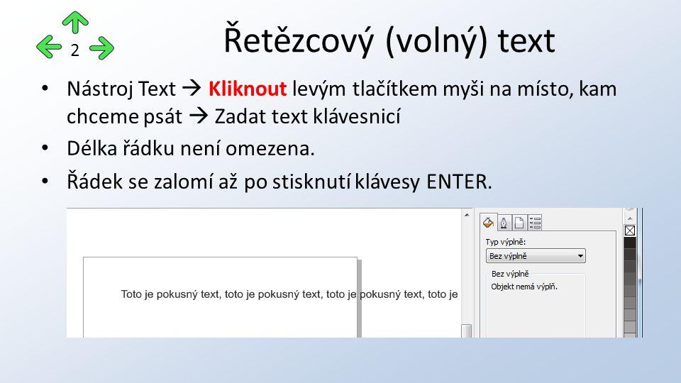 Nástroj Text  Kliknout levým tlačítkem myši na místo, kam chceme psát  Zadat text klávesnicí Délka řádku není omezena.