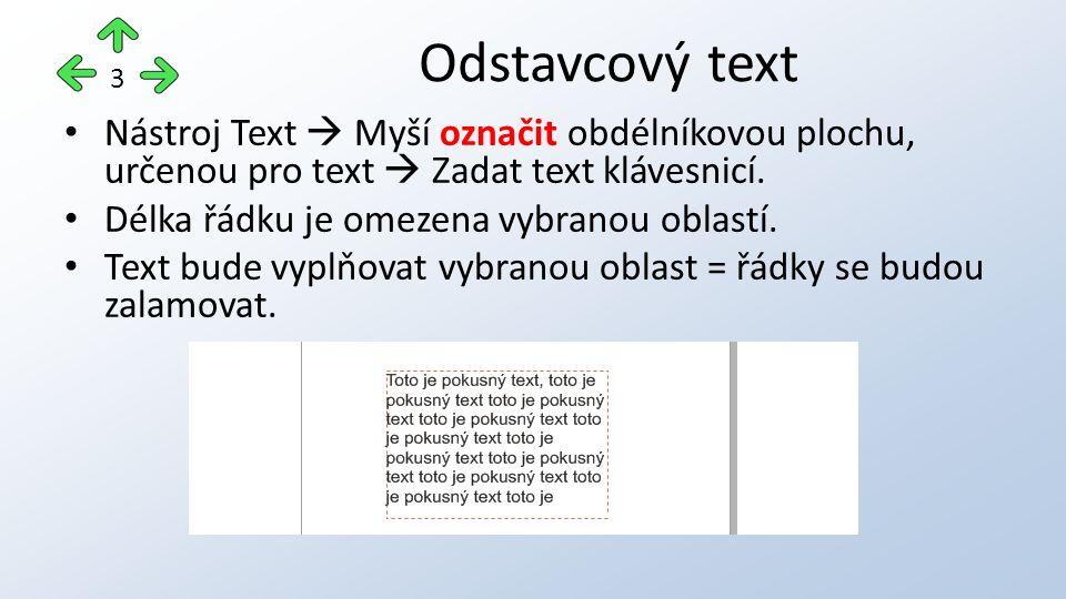 Nástroj Text  Myší označit obdélníkovou plochu, určenou pro text  Zadat text klávesnicí.
