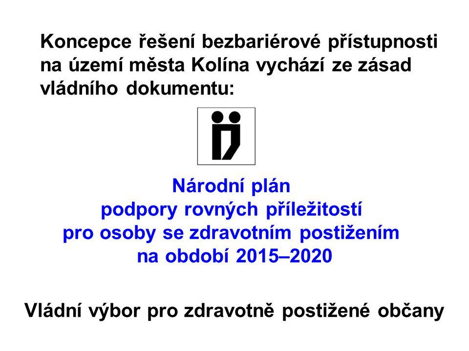 Koncepce řešení bezbariérové přístupnosti na území města Kolína vychází ze zásad vládního dokumentu: Národní plán podpory rovných příležitostí pro osoby se zdravotním postižením na období 2015–2020 Vládní výbor pro zdravotně postižené občany