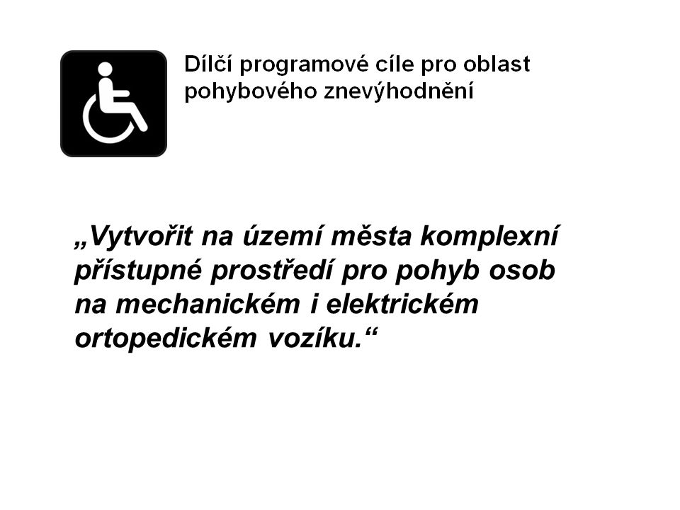 """""""Vytvořit na území města komplexní přístupné prostředí pro pohyb osob na mechanickém i elektrickém ortopedickém vozíku."""""""