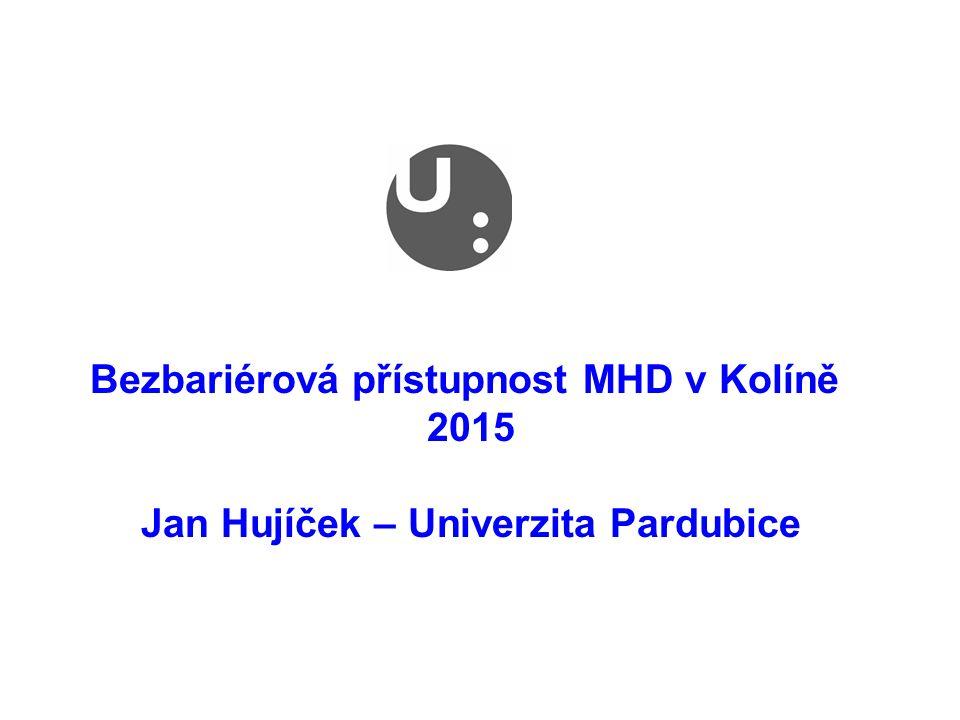 Bezbariérová přístupnost MHD v Kolíně 2015 Jan Hujíček – Univerzita Pardubice