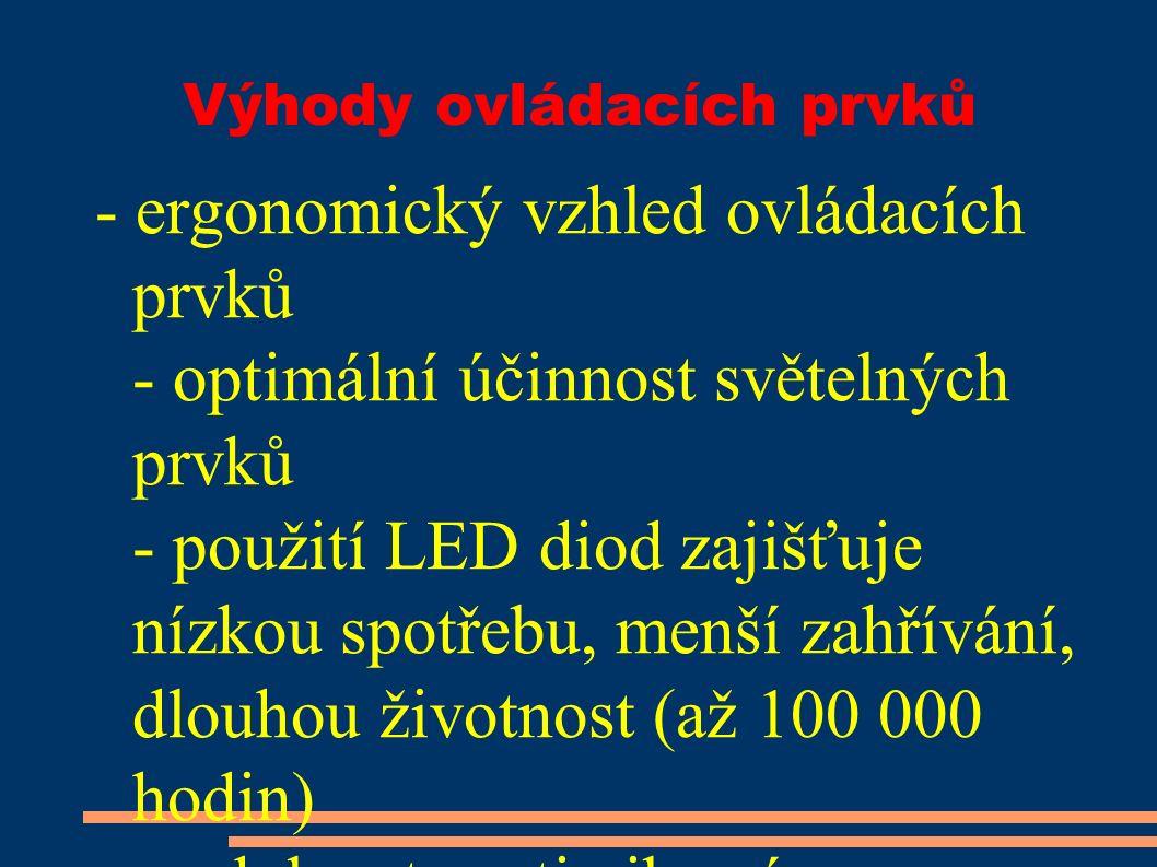 Výhody ovládacích prvků - ergonomický vzhled ovládacích prvků - optimální účinnost světelných prvků - použití LED diod zajišťuje nízkou spotřebu, menší zahřívání, dlouhou životnost (až 100 000 hodin) a odolnost proti vibracím