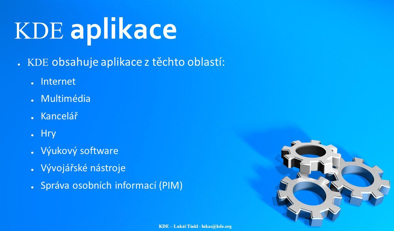 KDE – Lukáš Tinkl - lukas@kde.org KDE aplikace ● KDE obsahuje aplikace z těchto oblastí: ● Internet ● Multimédia ● Kancelář ● Hry ● Výukový software ●