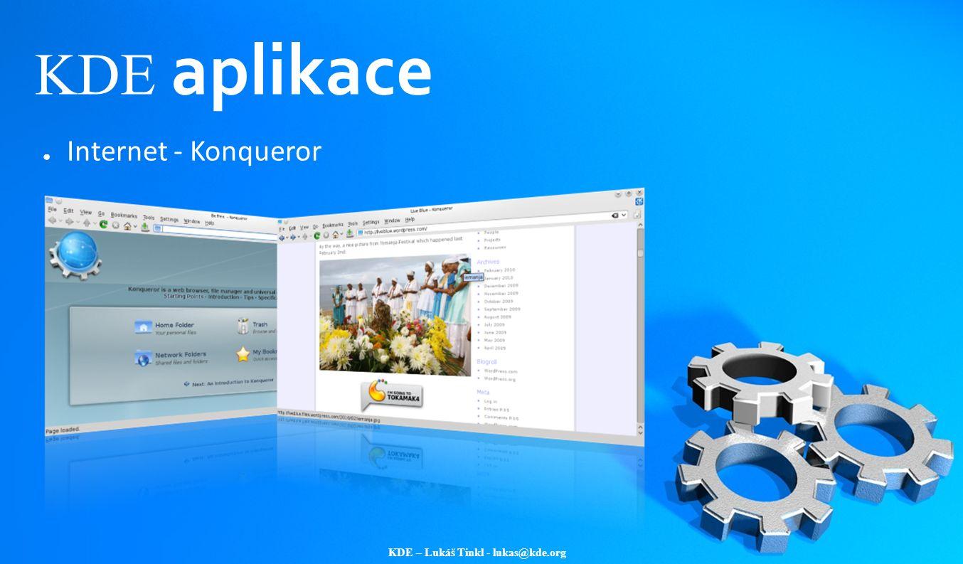 KDE – Lukáš Tinkl - lukas@kde.org KDE aplikace ● Internet - Konqueror