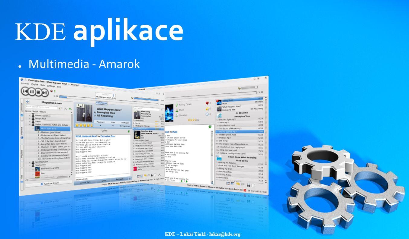 KDE – Lukáš Tinkl - lukas@kde.org KDE aplikace ● Multimedia - Amarok