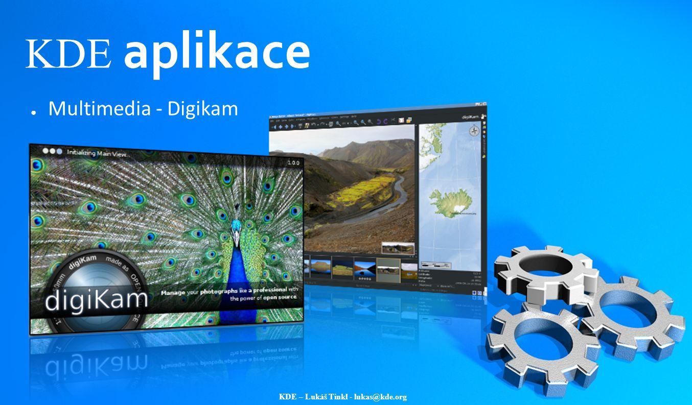 KDE – Lukáš Tinkl - lukas@kde.org KDE aplikace ● Multimedia - Digikam