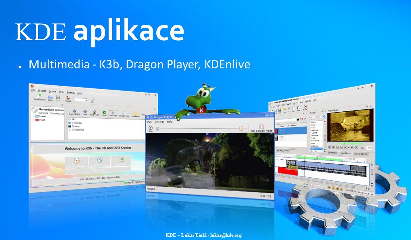 KDE – Lukáš Tinkl - lukas@kde.org KDE aplikace ● Multimedia - K3b, Dragon Player, KDEnlive