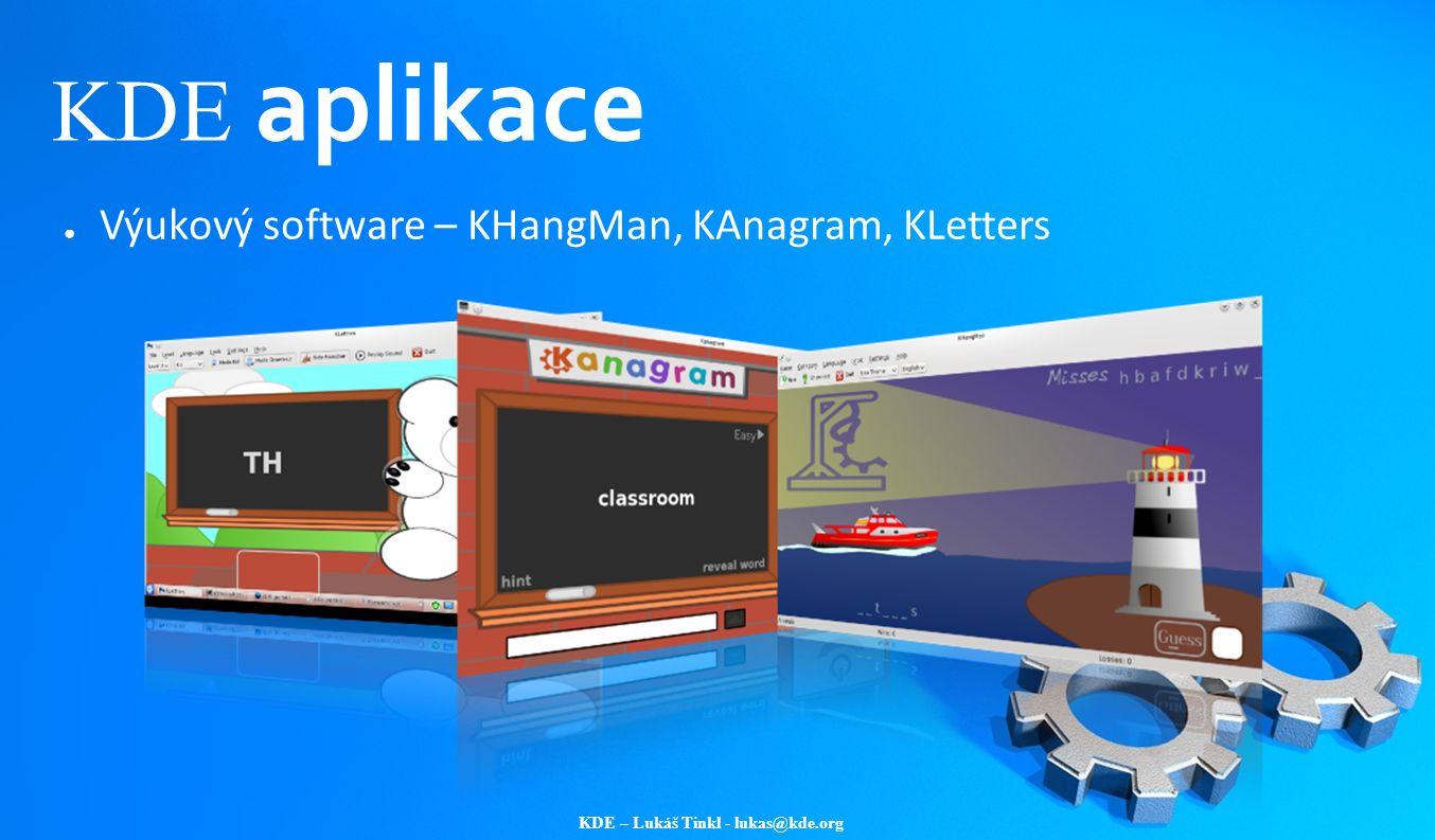 KDE – Lukáš Tinkl - lukas@kde.org KDE aplikace ● Výukový software – KHangMan, KAnagram, KLetters