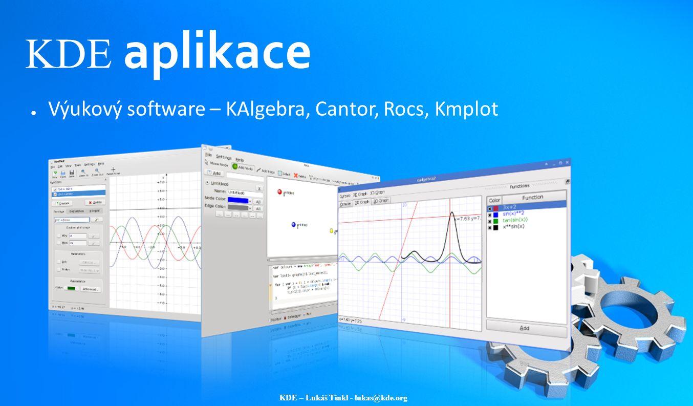 KDE – Lukáš Tinkl - lukas@kde.org ● Výukový software – KAlgebra, Cantor, Rocs, Kmplot KDE aplikace
