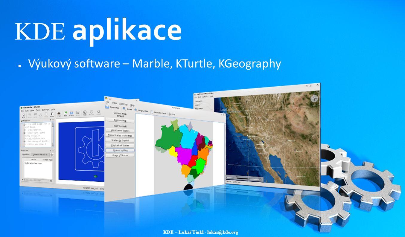 KDE – Lukáš Tinkl - lukas@kde.org KDE aplikace ● Výukový software – Marble, KTurtle, KGeography