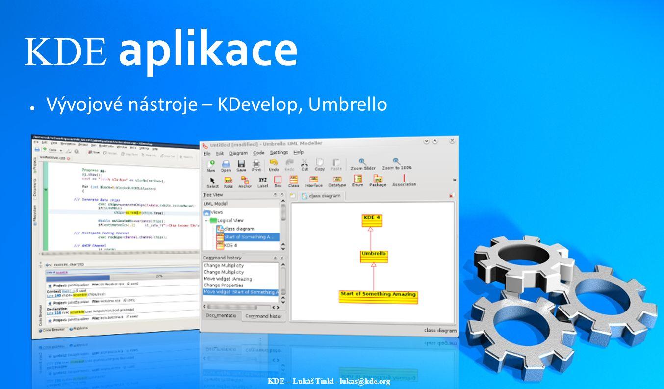 KDE – Lukáš Tinkl - lukas@kde.org KDE aplikace ● Vývojové nástroje – KDevelop, Umbrello