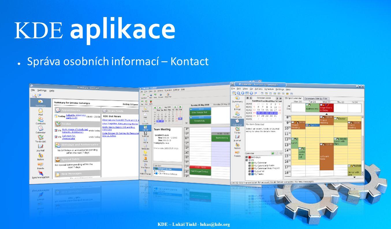 KDE – Lukáš Tinkl - lukas@kde.org KDE aplikace ● Správa osobních informací – Kontact