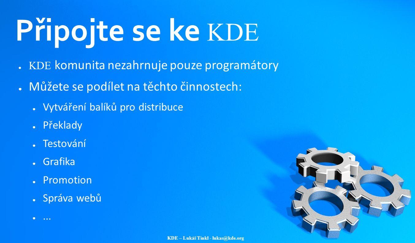 KDE – Lukáš Tinkl - lukas@kde.org Připojte se ke KDE ● KDE komunita nezahrnuje pouze programátory ● Můžete se podílet na těchto činnostech: ● Vytvářen