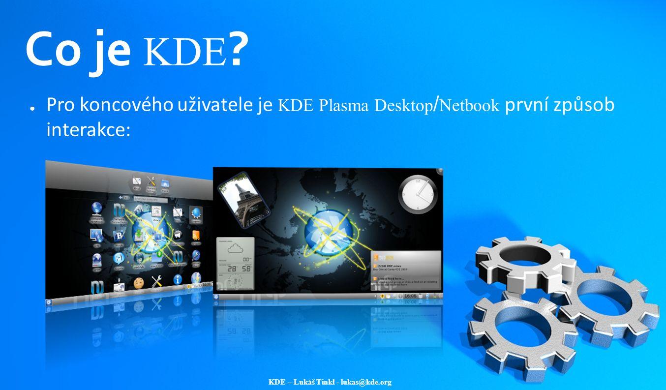 KDE – Lukáš Tinkl - lukas@kde.org Co je KDE ? ● Pro koncového uživatele je KDE Plasma Desktop / Netbook první způsob interakce: