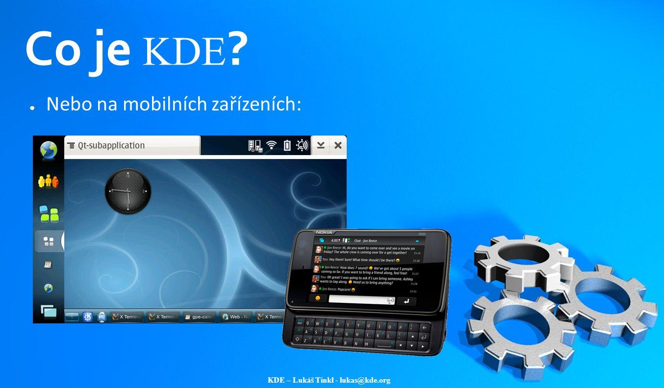 KDE – Lukáš Tinkl - lukas@kde.org Co je KDE ? ● Nebo na mobilních zařízeních: