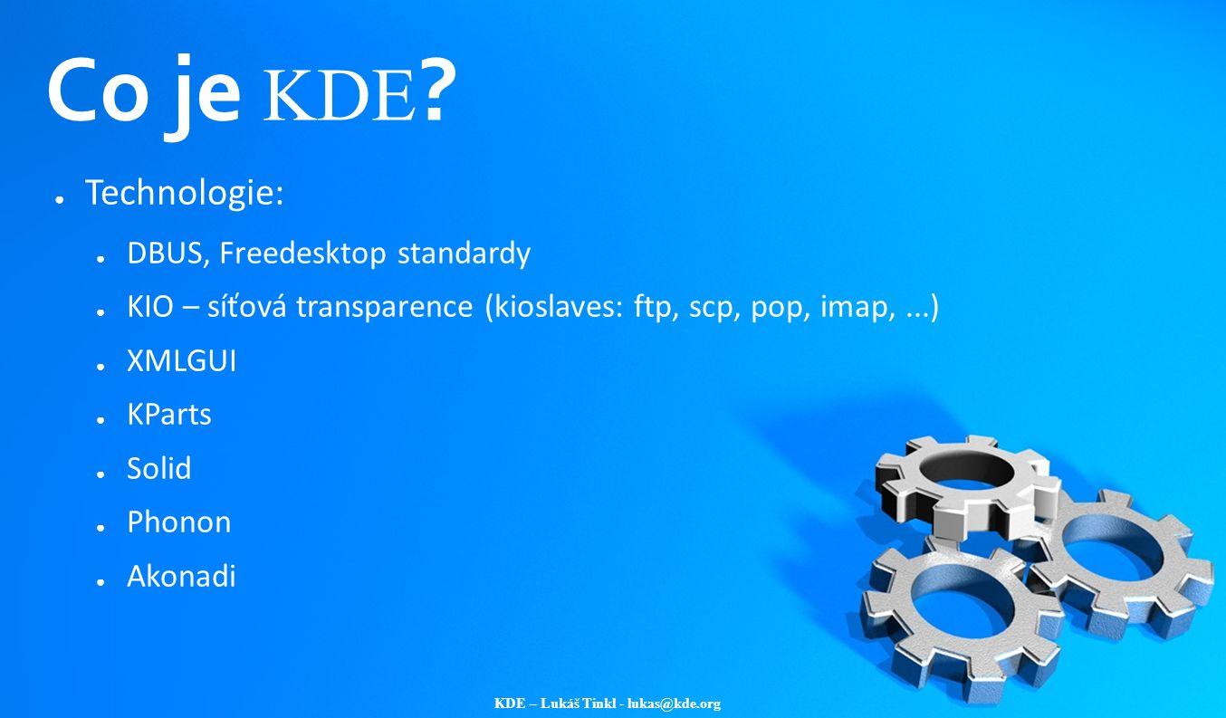 KDE – Lukáš Tinkl - lukas@kde.org Co je KDE ? ● Technologie: ● DBUS, Freedesktop standardy ● KIO – síťová transparence (kioslaves: ftp, scp, pop, imap