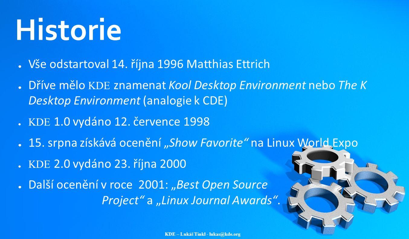 KDE – Lukáš Tinkl - lukas@kde.org Historie ● Vše odstartoval 14. října 1996 Matthias Ettrich ● Dříve mělo KDE znamenat Kool Desktop Environment nebo T