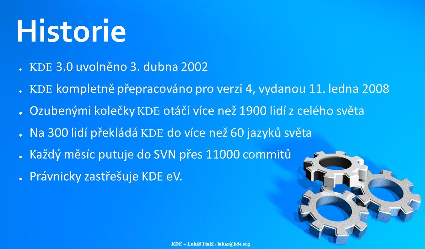 KDE – Lukáš Tinkl - lukas@kde.org Historie ● KDE 3.0 uvolněno 3. dubna 2002 ● KDE kompletně přepracováno pro verzi 4, vydanou 11. ledna 2008 ● Ozubený