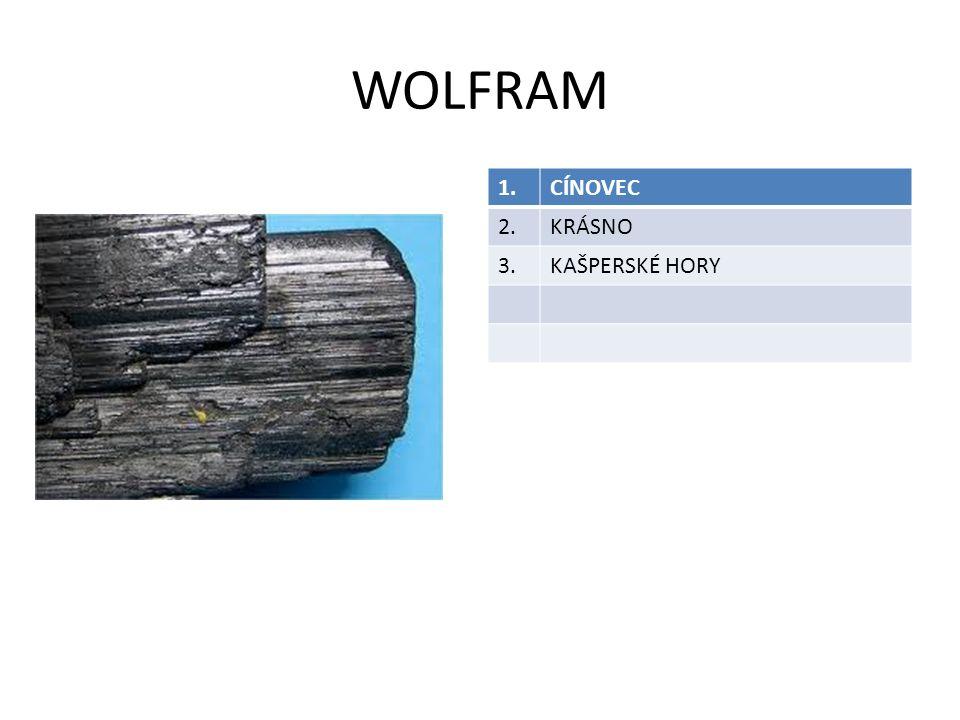 WOLFRAM 1.CÍNOVEC 2.KRÁSNO 3.KAŠPERSKÉ HORY