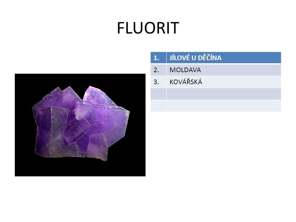 FLUORIT 1.JÍLOVÉ U DĚČÍNA 2.MOLDAVA 3.KOVÁŘSKÁ