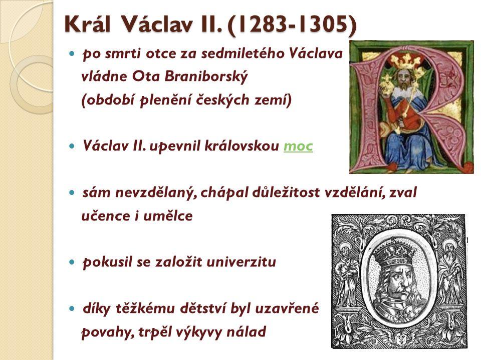 Král Václav II. (1283-1305) po smrti otce za sedmiletého Václava vládne Ota Braniborský (období plenění českých zemí) Václav II. upevnil královskou mo