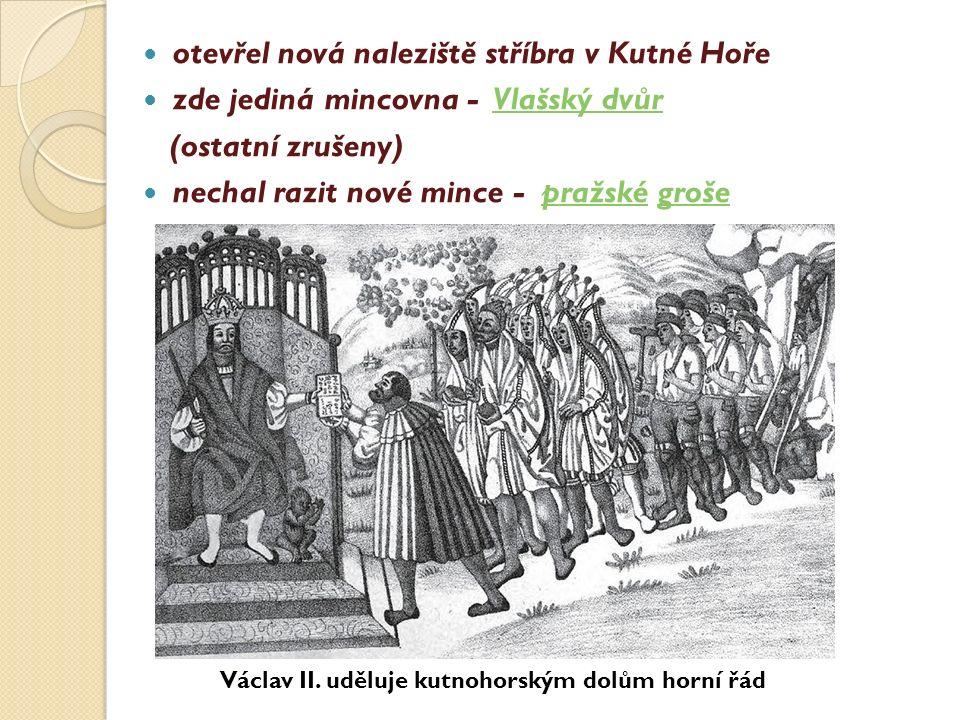otevřel nová naleziště stříbra v Kutné Hoře zde jediná mincovna - Vlašský dvůrVlašský dvůr (ostatní zrušeny) nechal razit nové mince - pražské grošepr