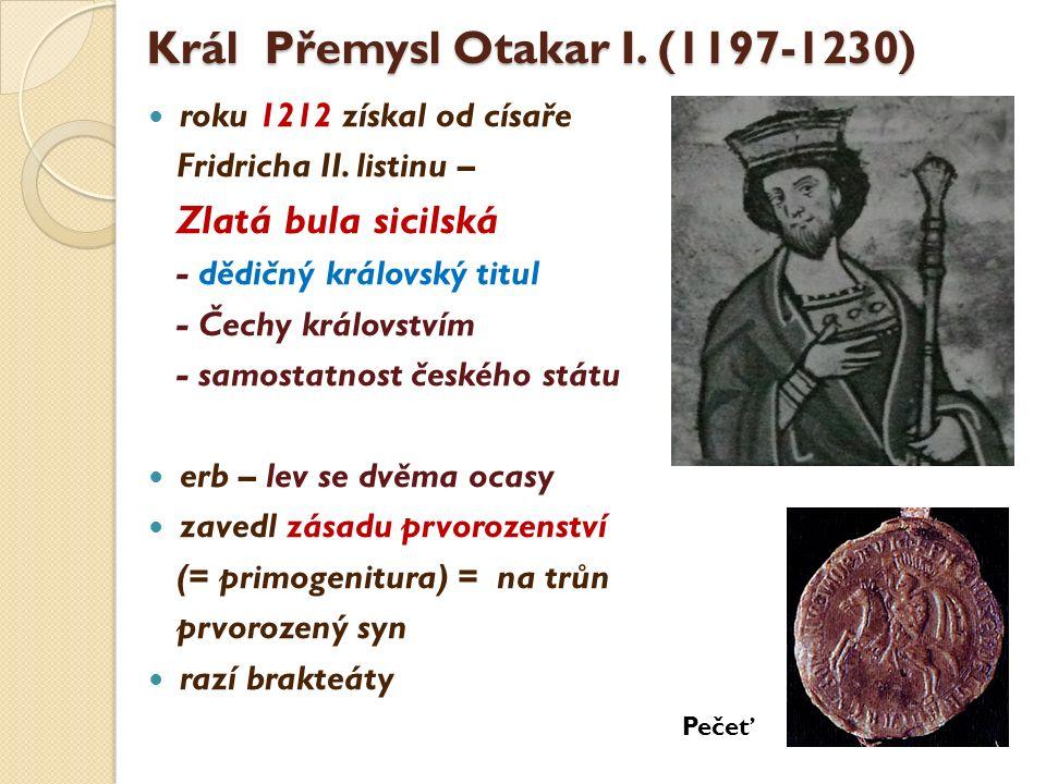 Král Přemysl Otakar I. (1197-1230) roku 1212 získal od císaře Fridricha II. listinu – Zlatá bula sicilská - dědičný královský titul - Čechy království