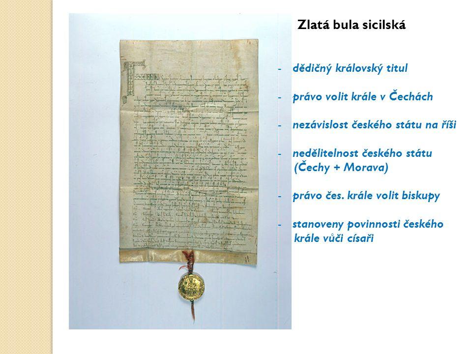 Zlatá bula sicilská -dědičný královský titul -právo volit krále v Čechách -nezávislost českého státu na říši -nedělitelnost českého státu (Čechy + Mor