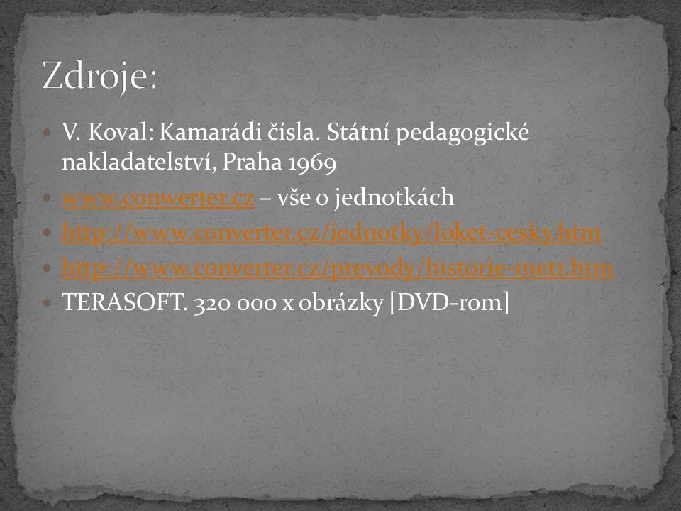 V. Koval: Kamarádi čísla. Státní pedagogické nakladatelství, Praha 1969 www.conwerter.cz – vše o jednotkách www.conwerter.cz http://www.converter.cz/j