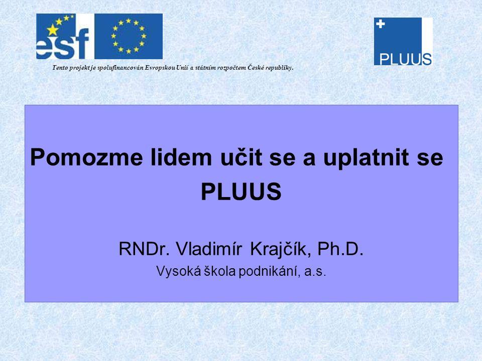Pomozme lidem učit se a uplatnit se PLUUS RNDr. Vladimír Krajčík, Ph.D.