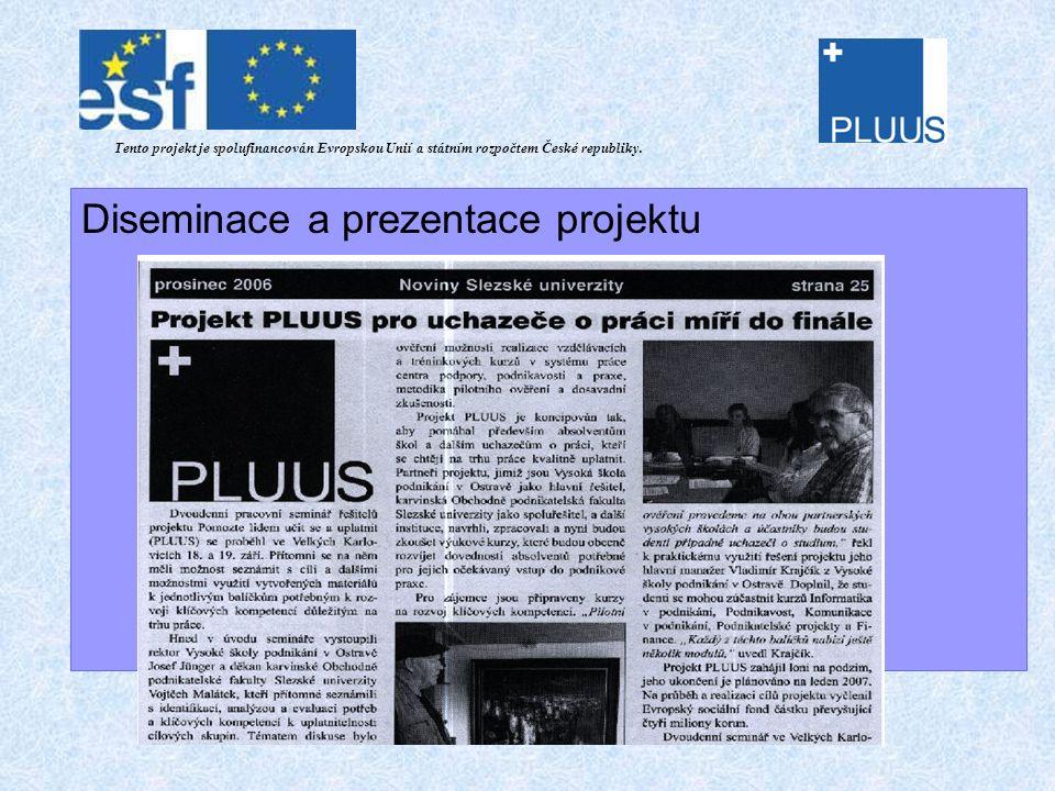 Diseminace a prezentace projektu Tento projekt je spolufinancován Evropskou Unií a státním rozpočtem České republiky.
