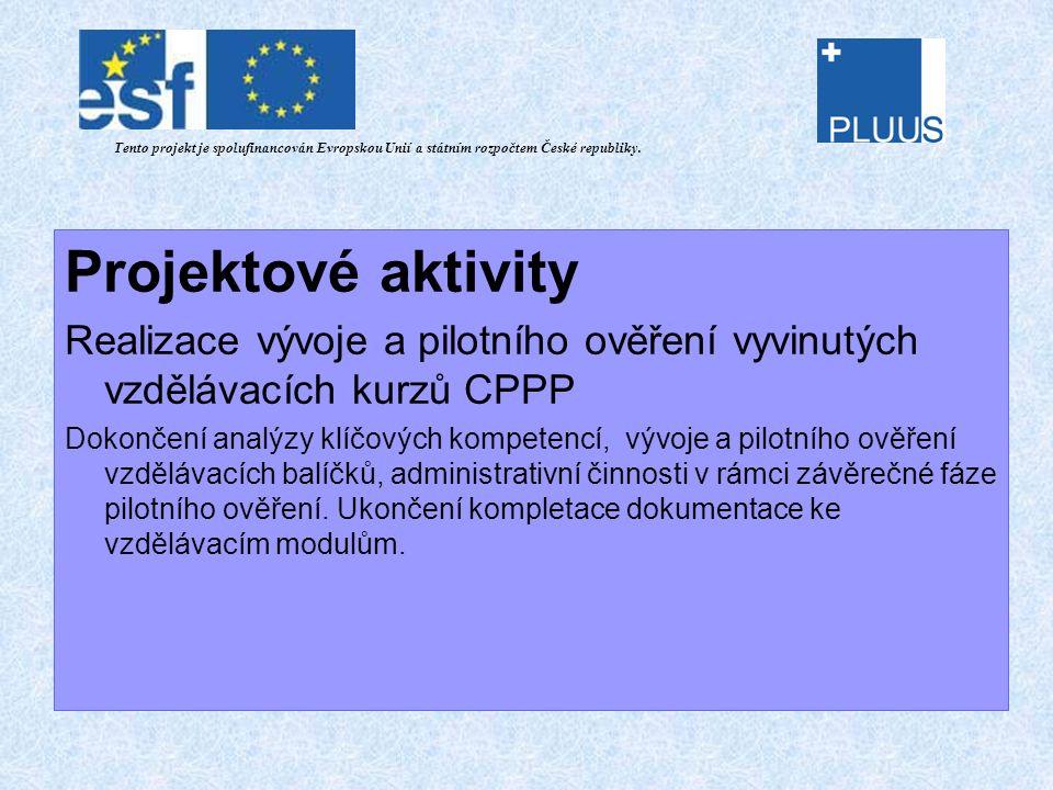Projektové aktivity Realizace vývoje a pilotního ověření vyvinutých vzdělávacích kurzů CPPP Dokončení analýzy klíčových kompetencí, vývoje a pilotního ověření vzdělávacích balíčků, administrativní činnosti v rámci závěrečné fáze pilotního ověření.