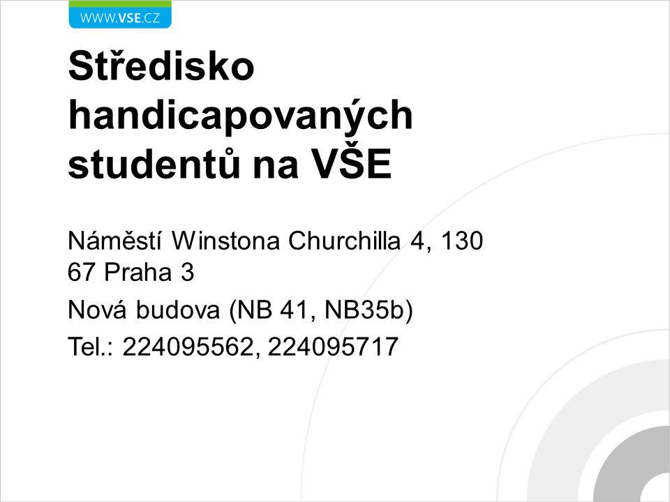 Středisko handicapovaných studentů na VŠE Náměstí Winstona Churchilla 4, 130 67 Praha 3 Nová budova (NB 41, NB35b) Tel.: 224095562, 224095717