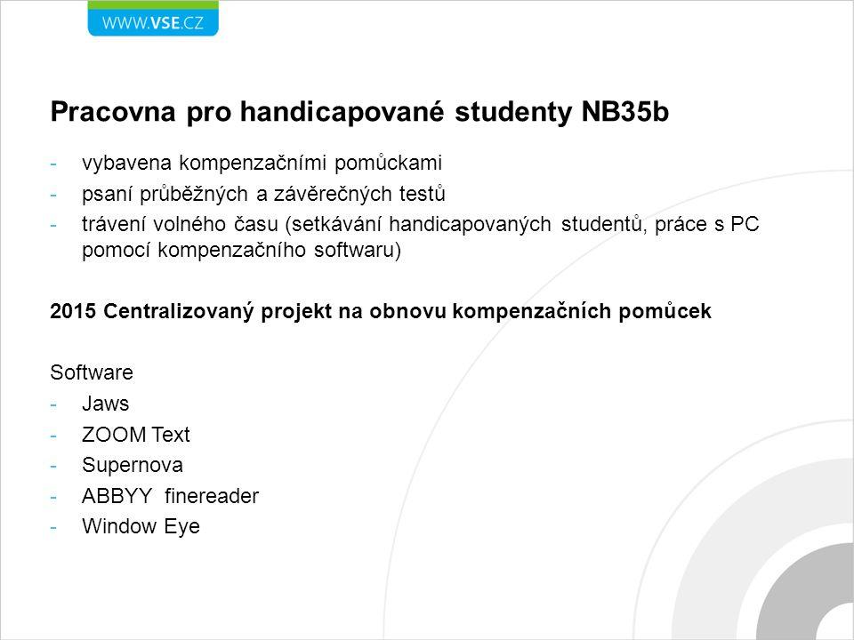 Pracovna pro handicapované studenty NB35b -vybavena kompenzačními pomůckami -psaní průběžných a závěrečných testů -trávení volného času (setkávání han