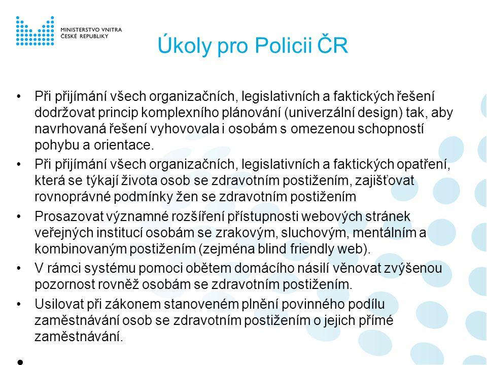 Úkoly pro Policii ČR Při přijímání všech organizačních, legislativních a faktických řešení dodržovat princip komplexního plánování (univerzální design) tak, aby navrhovaná řešení vyhovovala i osobám s omezenou schopností pohybu a orientace.